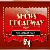 Shows BROADWAY by Giselle Dufour
